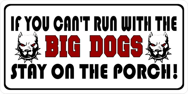 If You Can't Run With The Big Dogs...Photo License Plate
