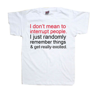 I Don't Mean To Interrupt tee t Shirt Women's Men's t shirt in six colors