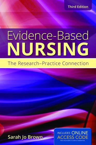 Evidence-Based Nursing: The Research-Practice Connection, 3/ed