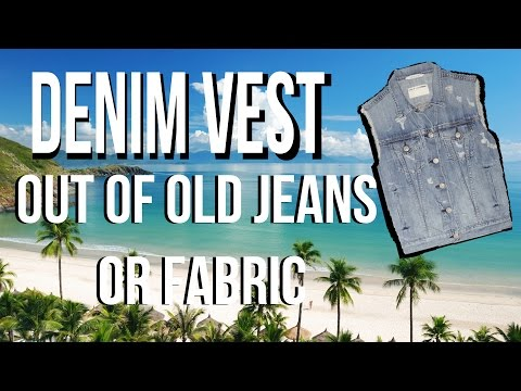 How To make Denim Vest Out of old jeans