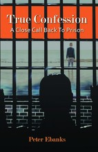 True Confession: A Close Call Back To Prison by Peter Ebanks Paperback Book (English)