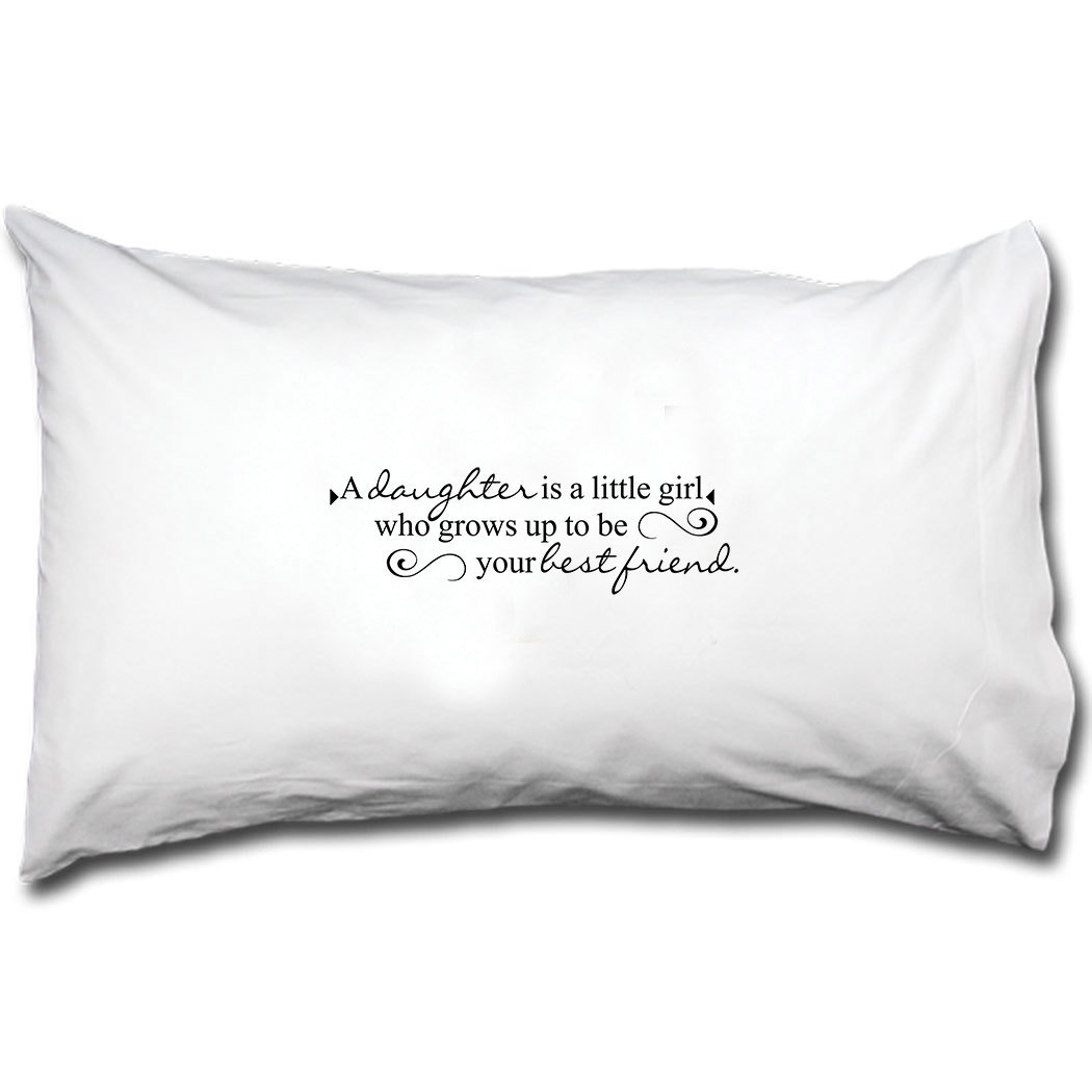 A Daughter Is A Little Girl Who Grows Up To Be Your Best Friend Bed Pillow Case