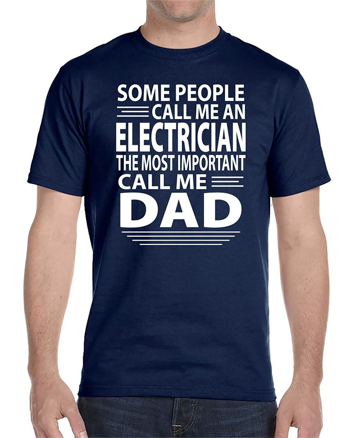 Some People Call Me An Electrician The Most Important Call Me Dad - Unisex T-Shirt -Electrician Shirt - Electrician Gift
