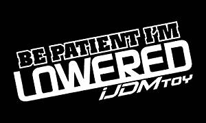 (1) iJDMTOY JDM Style Funny Message JDM Euro Funny Be Patient I'm Lowered Car SUV Truck Window Decal Sticker