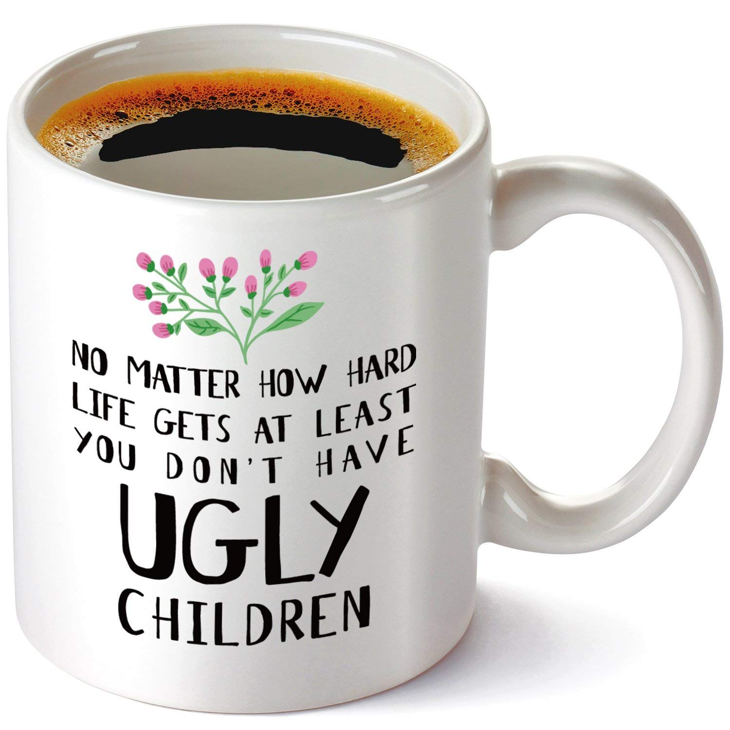 No Matter How Hard Life Gets At Least You Don't Have Ugly Children Coffee Mug Set 11oz,Funny Gift for Mom,Dad,Grandma,Grandpa Birthday,Christmas,Father's Day,Mother's Day.