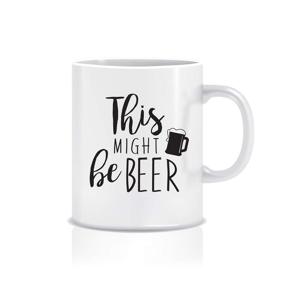 Funny Ceramic Mug for Mom and Dad, 11 ounce 'This Might Be Beer' Coffee Mugs for Your Brother, Boss, Dad, Funny Mugs w/ Double-Sided Innapropriate Quotes & Sayings, Best Funny Mug for Bosses