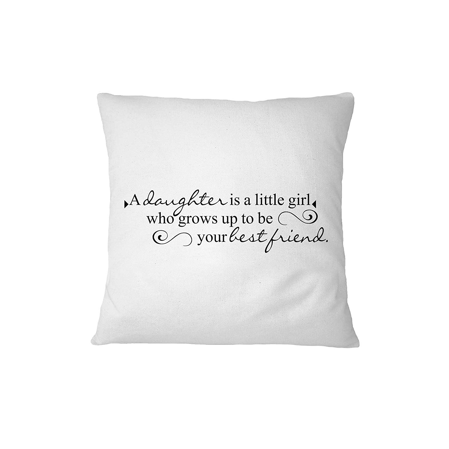 A Daughter Is A Little Girl Who Grows Up To Be Your Best Friend Pillow Cover