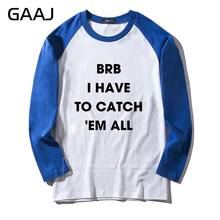 Мужская и женская футболка унисекс с надписью «BRB I Have To Catch 'Em All», модная новая забавная уличная футболка, мужские Забавные футболки(Китай)