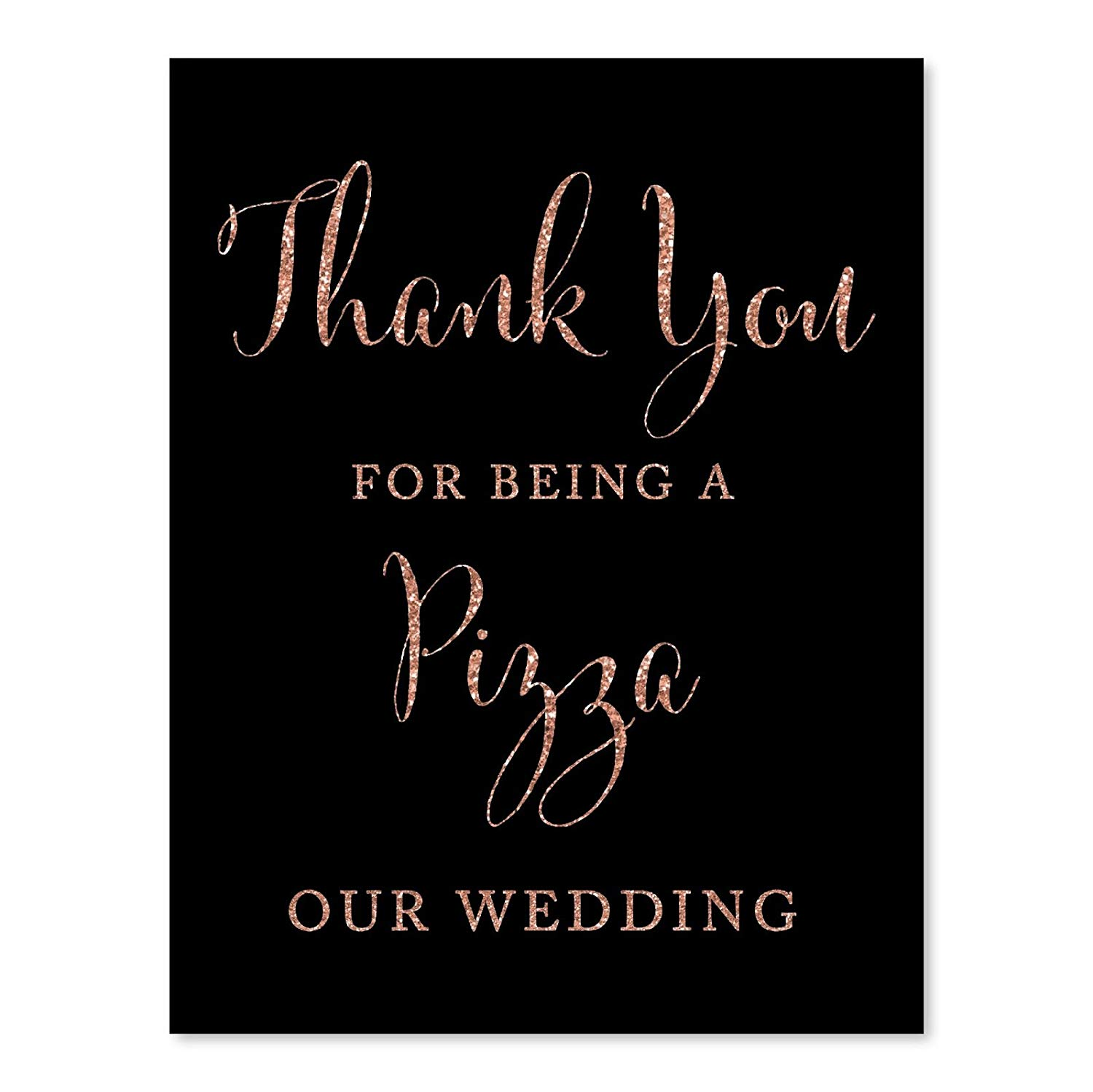 Andaz Press Wedding Party Signs, Faux Rose Gold Glitter on Black, 8.5x11-inch, Thank You for Being a Pizza Our Wedding, 1-Pack, Colored Party Supplies Decorations