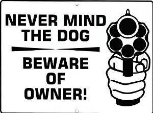Funny Novelty Yard Sign | Never Mind The Dog | BEWARE OF THE OWNER | Revolver Guns Design