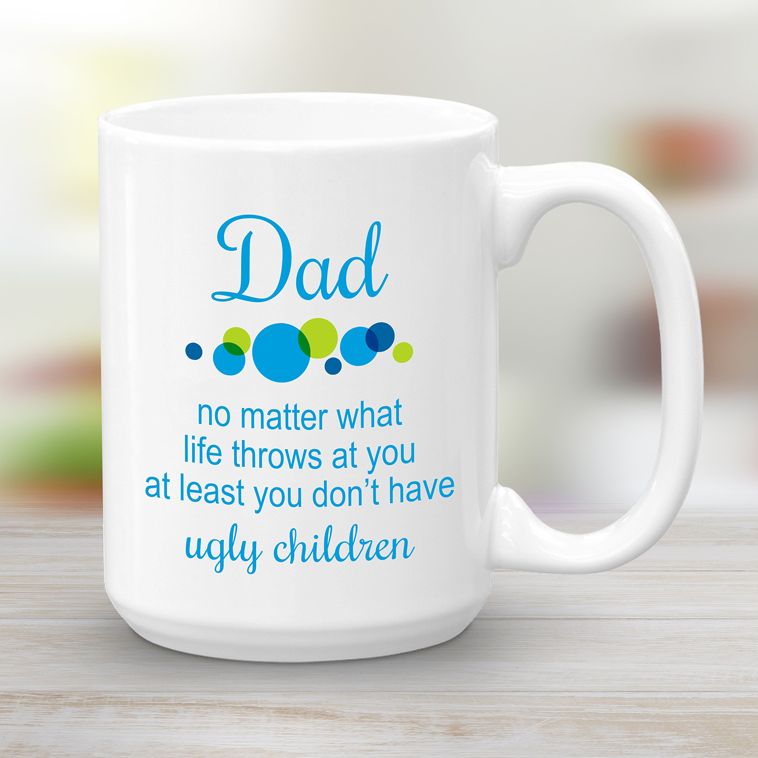 Dad no matter what life throws at you at least you don't have ugly children, Large 15 oz Coffee Mug, Funny Gift
