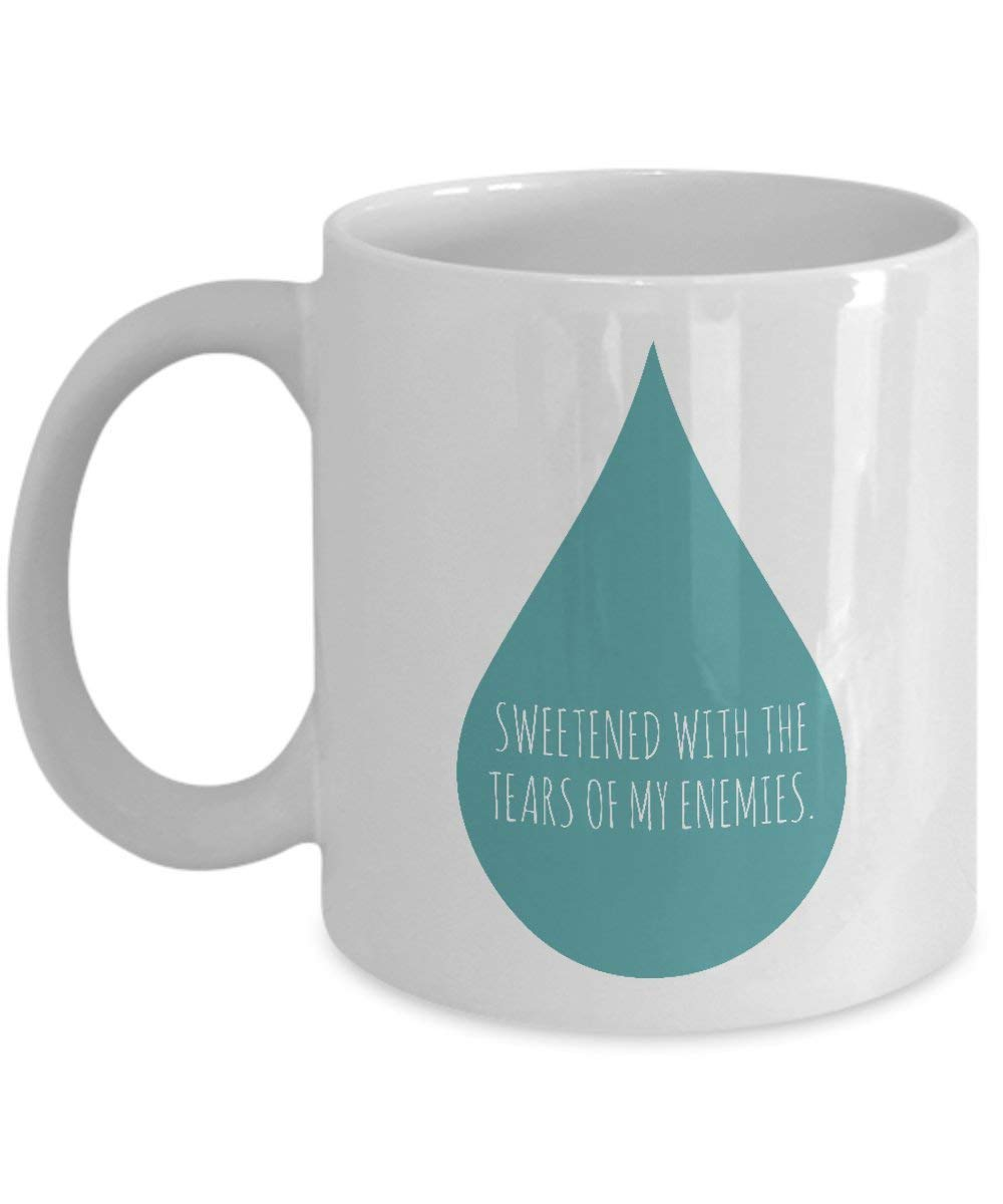 Sweetened With The Tears Of My Enemies Teardrop Coffee & Tea Gift Mug, Gifts and Ideas for Men & Women Coffee Lovers