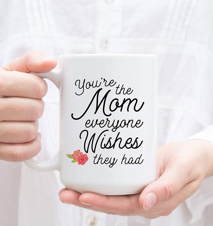 Mom Mug. You're the Mom Everyone Wishes they had. Mother's Day Gift for mom. Mothers Day Mug. Coffee Mug for Mom.