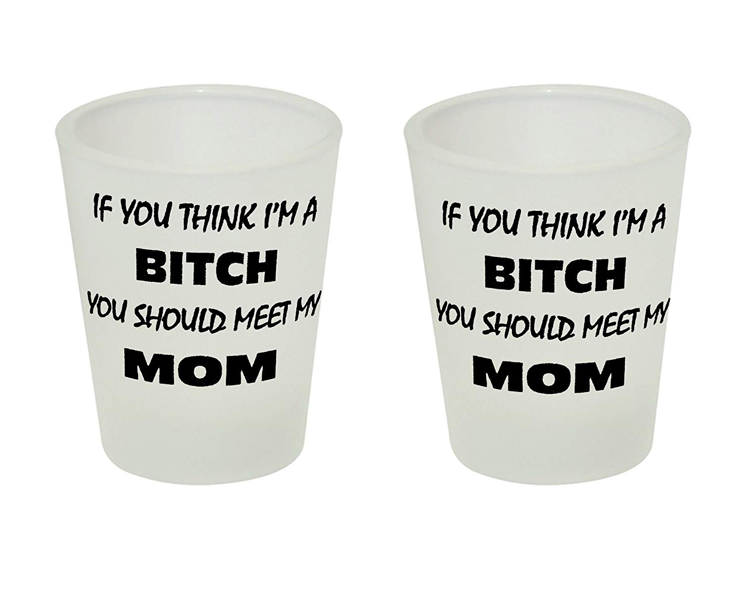 If you Think I'm a Bitch You Should Meet My Mom Funny Shot Glass Set | 2 Pack Frosted Humor Shot Glasses | Great Shot Glass Gift for anyone by Hot Ass Tees
