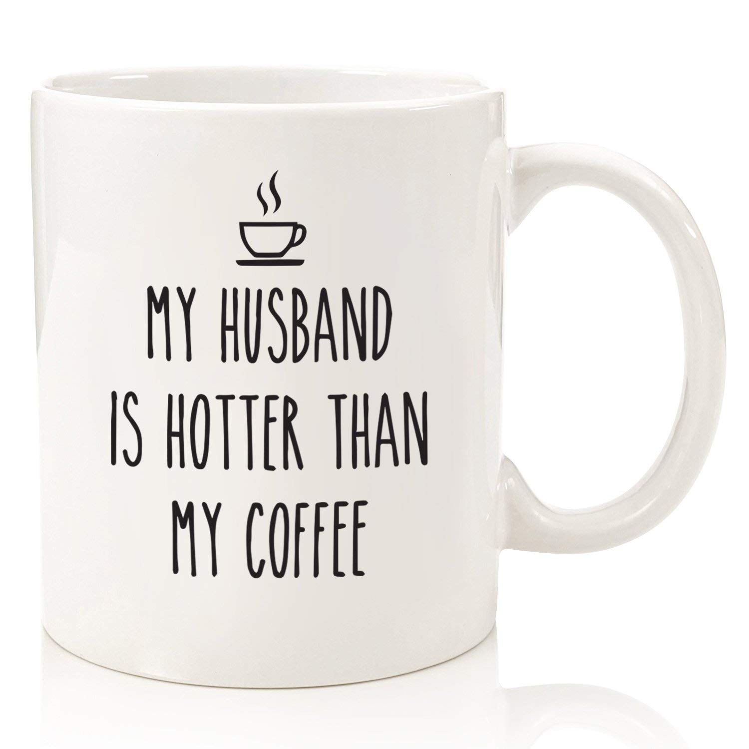 Get Quotations My Husband Is Hotter Than Coffee Funny Mug Best Birthday Or Anniversary Gifts For