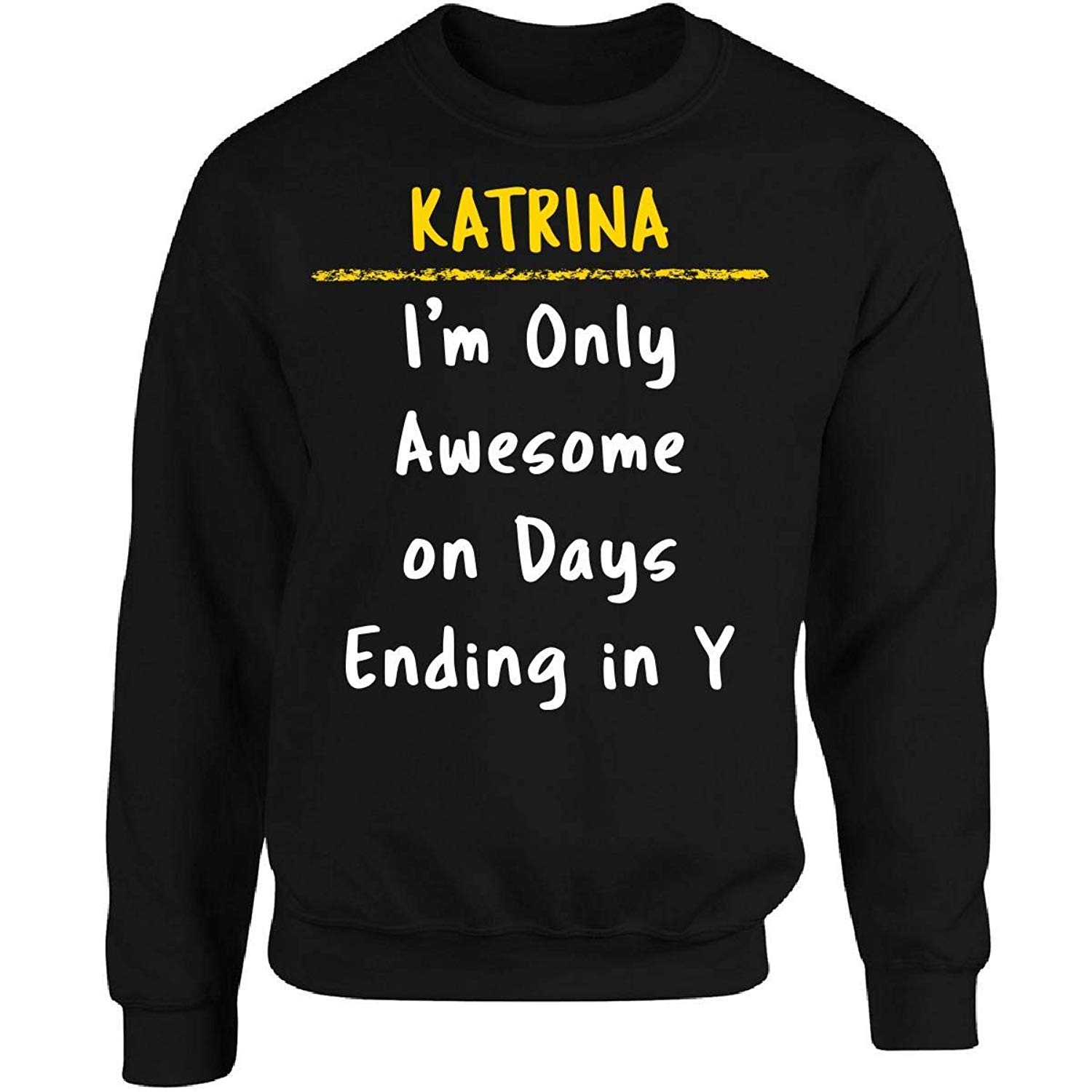 Sierra Goods Katrina Awesome Sarcastic Funny Saying Name Office Gift - Adult Sweatshirt