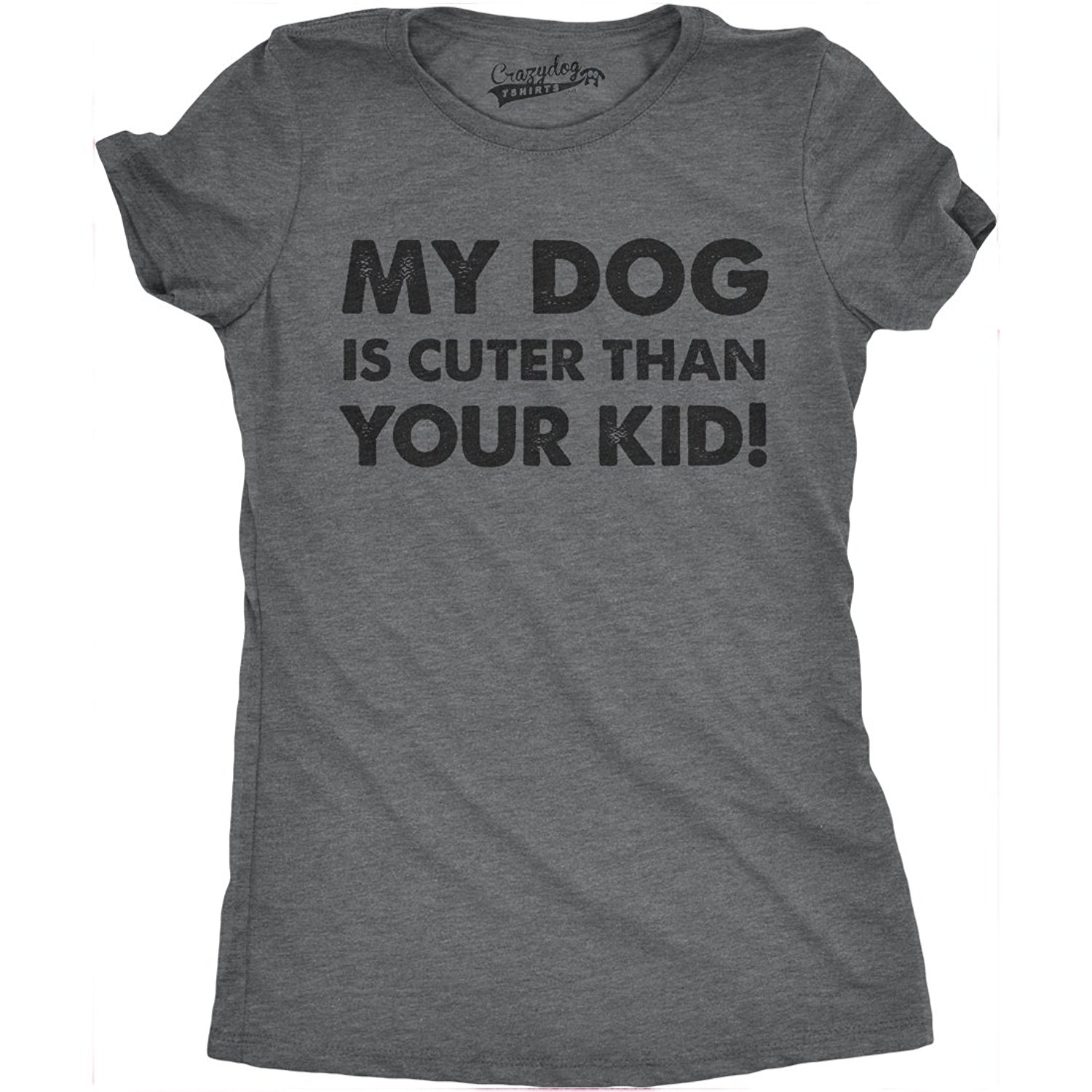 2661546f4 Get Quotations · Crazy Dog Tshirts Womens My Dog Is Cuter Than Your Kid  Funny Dog Lover Shirt Hilarious