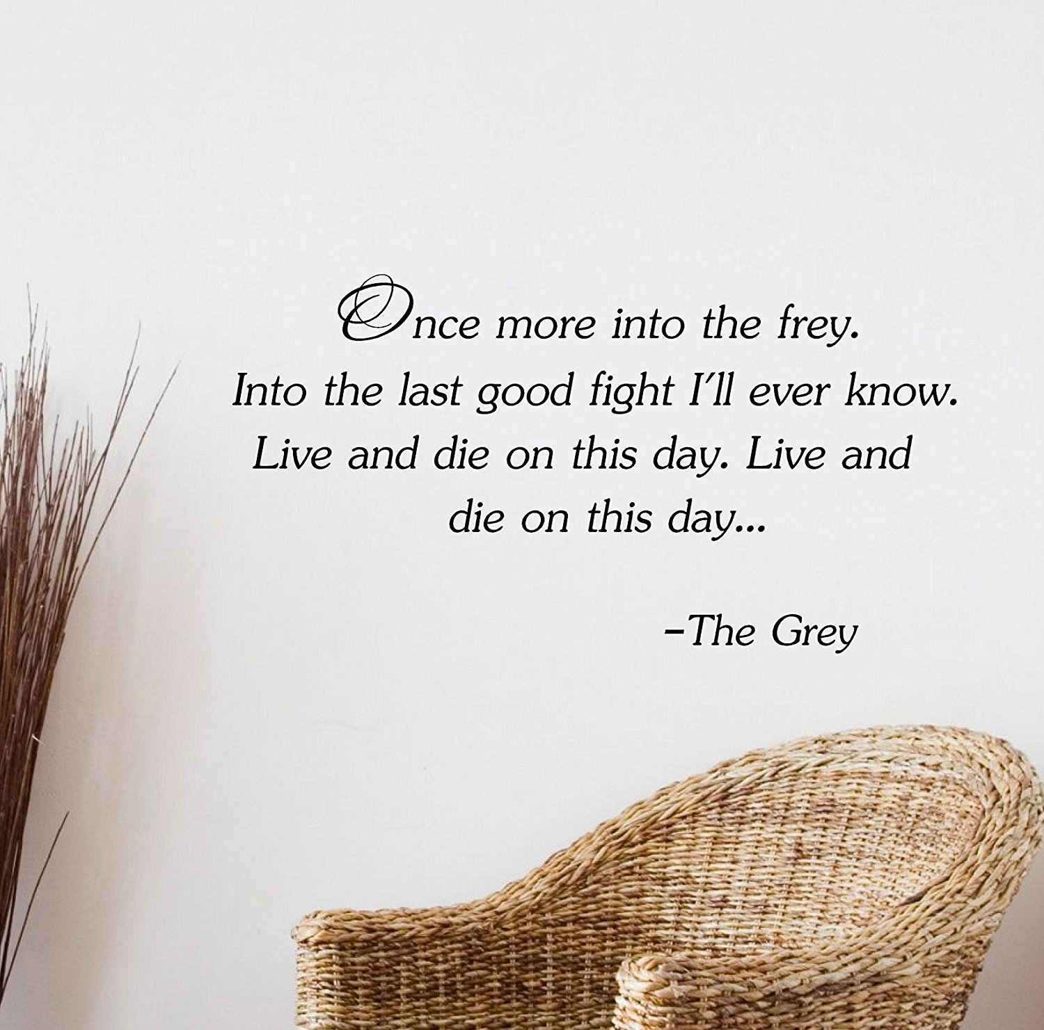 Once more into the frey. Into the last good fight I'll ever know. Live and die on this day. Live and die on this day... -The Grey Vinyl Wall Art Inspirational Quotes and Saying Home Decor Decal Sticker Steamss