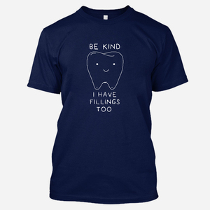 Good Quality Design For Garment Be Kind I Have Fillings Funny Gifts For Dentist Graphic Tees 100% Cotton Crewneck T-Shirt