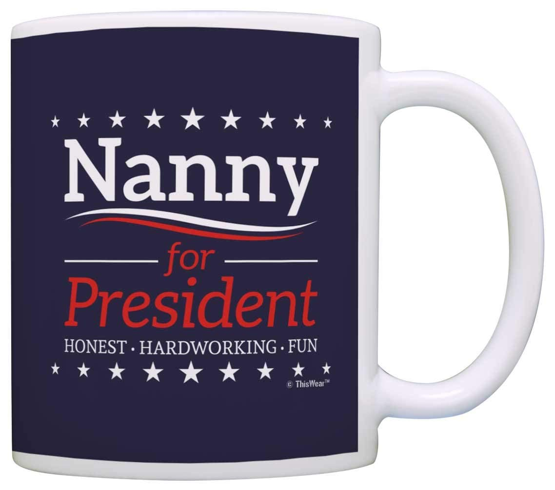 Get Quotations Grandma Birthday Gifts Nanny For President Funny Mothers Day Gift Coffee Mug Tea Cup Blue
