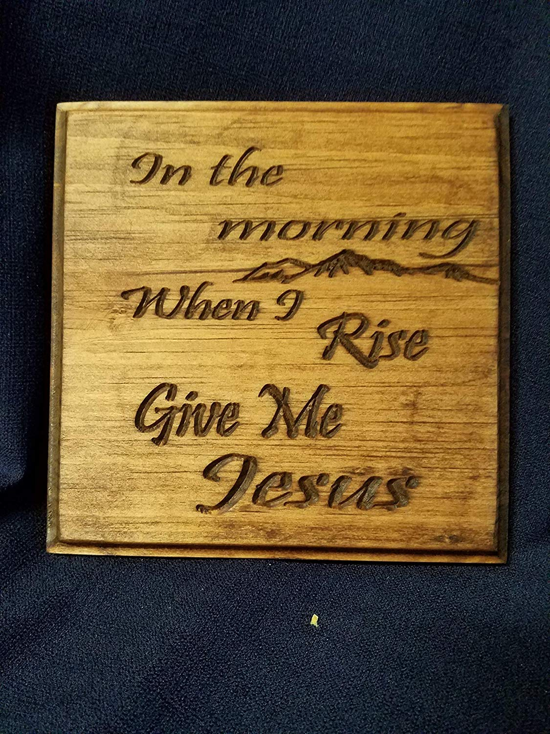 "Handmade Engraved 7.25"" x 7.25"" Wooden Sign""In the morning when I rise, Give me Jesus"""