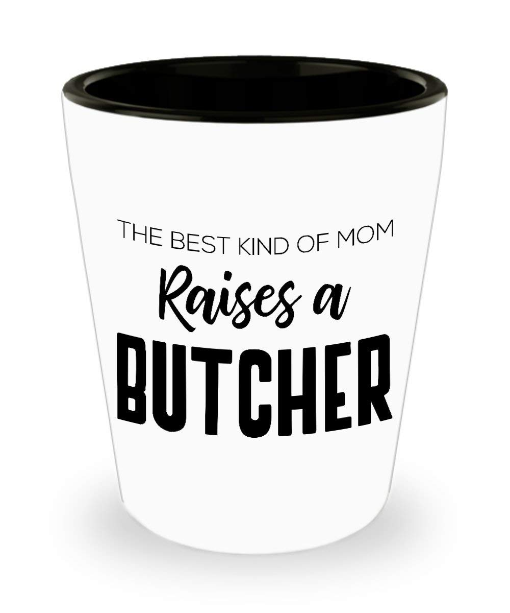 Funny Butcher Mother's Day Shot Glass - The Best Kind of Mom - Unique Inspirational Sarcasm Gift for Adults From Son and Daughter