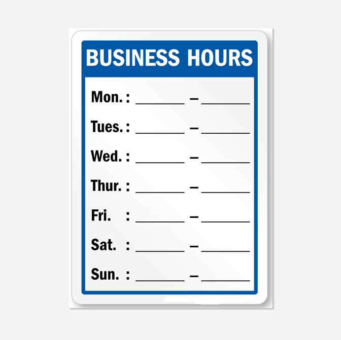 Weekly Hours of Operation Sign: Business Hours - Mon, Tues, Wed, Thur, Fri, Sat, Sun
