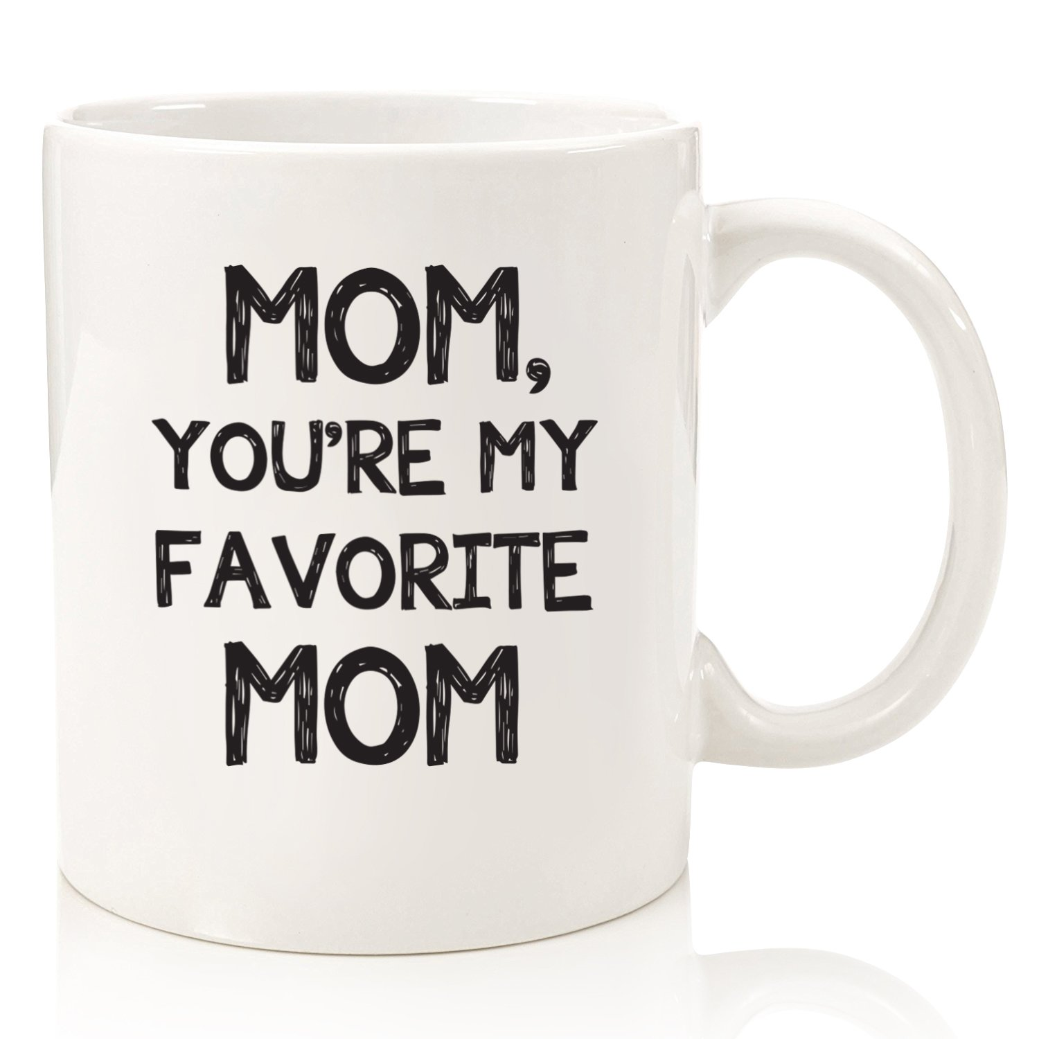 Mom, You're My Favorite Funny Coffee Mug - Best Birthday Gifts For Mom - Unique Gift For Women, Her - Cool Mothers Day Present Idea From Son or Daughter - Fun Novelty Cup - 11 oz