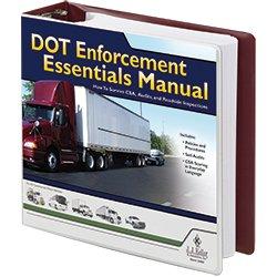 DOT Enforcement Essentials Manual - Your complete guide to surviving CSA, DOT audits and roadside inspections. - J. J. Keller & Associates, Inc.