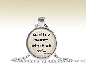 Reading Never Wears Me Out, Literary Quote Necklace, Quote Pendant, Book Quote, Gift for Writer, Editing