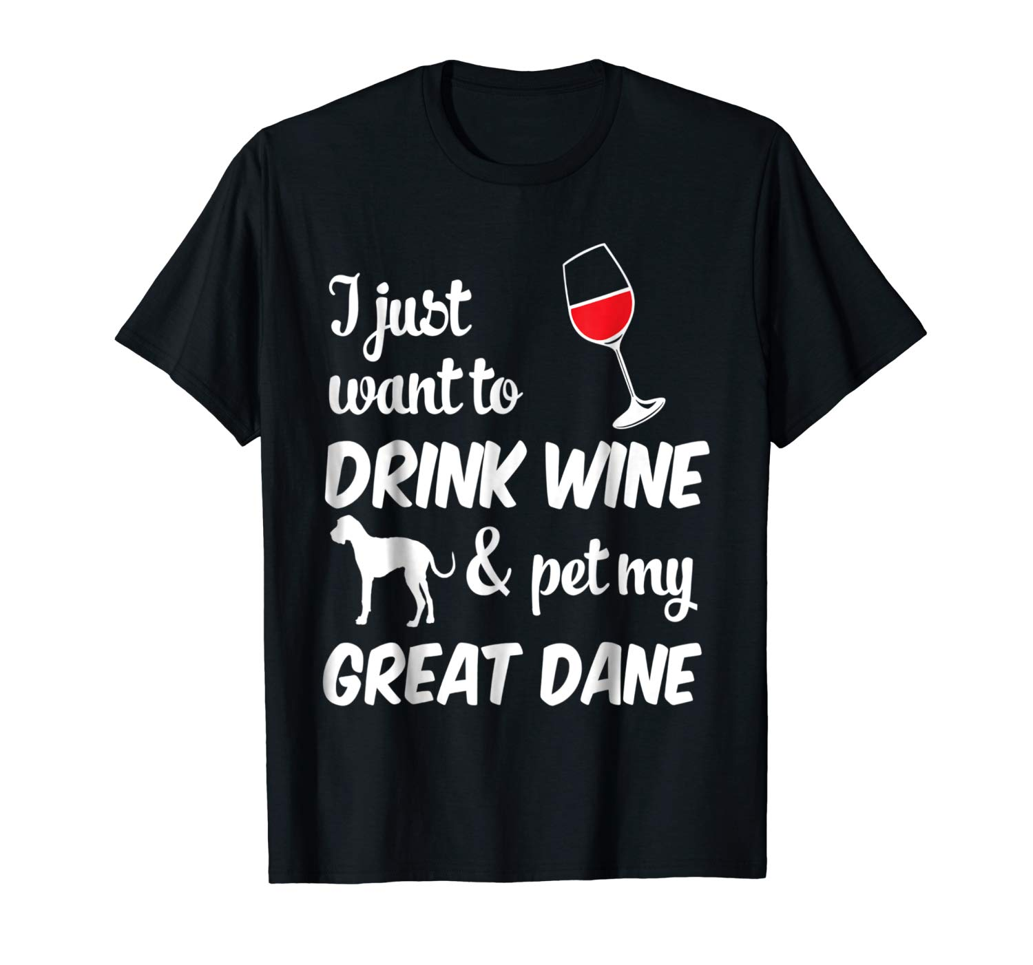 I Just Want To Drink Wine & Pet My Great Dane Tshirt