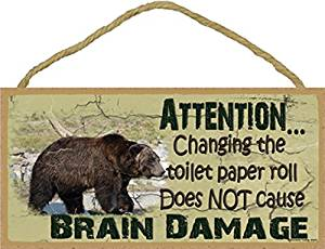 """5"""" x 10"""" Wooden Plaque Sign Grizzly Bear Style Changing the Toilet Paper Roll Will Not Cause Brain Damage"""