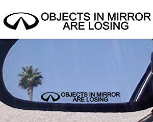 """(2) Mirror Decals """" OBJECTS IN MIRROR ARE LOSING"""" for INFINITI G20 G35 G37 I30 I35 M30 M35 M45 Q45 QX4 J30 QX56 FX 35 M 45 X"""
