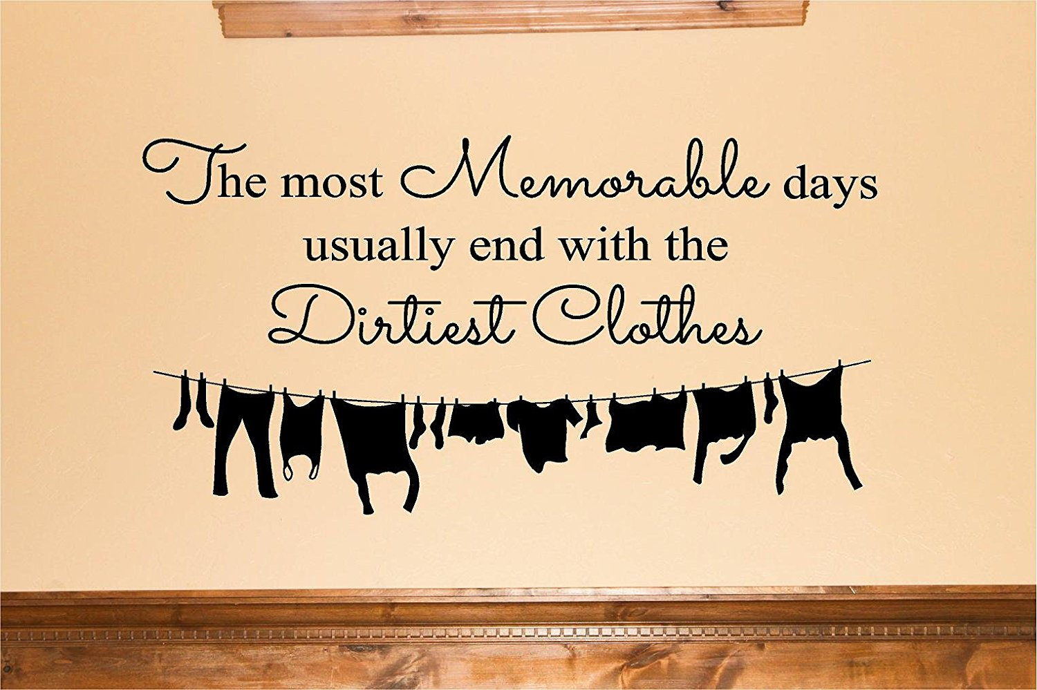 Buy The Most Memorable Days Usually End With The Dirtiest Clothes ...
