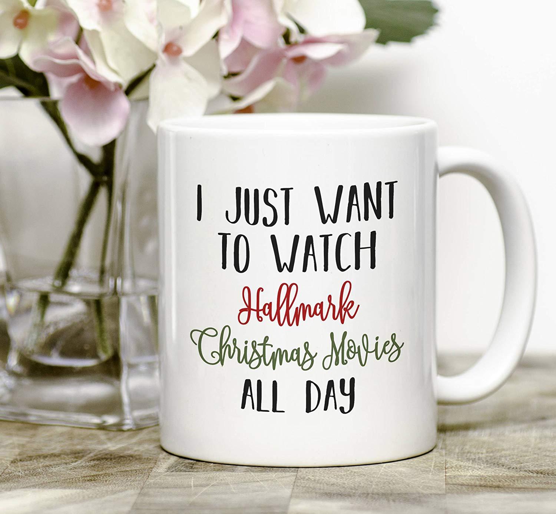 7f1be357bad Get Quotations · I Just Want To Watch Hallmark Christmas Movies All Day Mug,  Hallmark Mug, Christmas