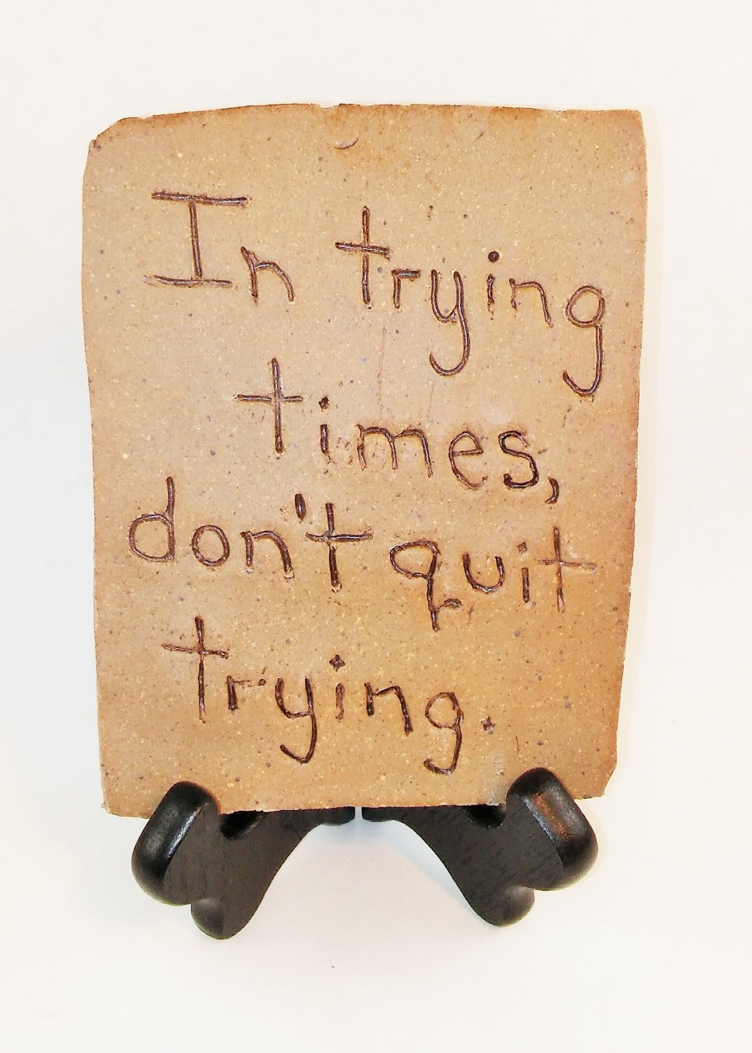 "Aunt Chris' Pottery - Desk Top - Rustic Bible Clay Sign - With Unique Biblical Words Or Quotes ""In trying times, don't quit trying."" - Sign Is Sitting On An Easel - Sign Is Also Hand Etched"