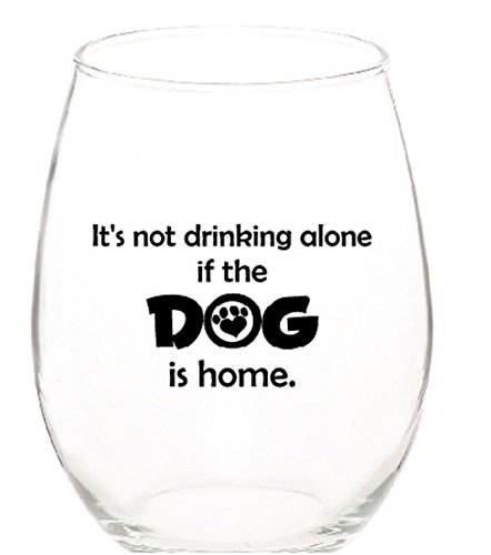 It's Not Drinking Alone if the Dog is Home Tritan Unbreakable Acrylic Plastic Unique Stemless 15 ounce Funny Wine Glasses Set of 1 by Monkeyshine Wine - 1 Dog PL