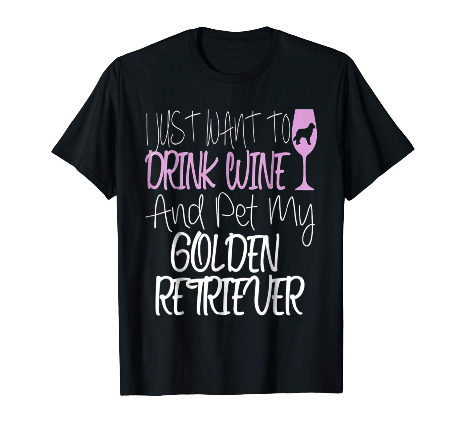 I Just Want To Drink Wine And My Pet Golden Tshirt