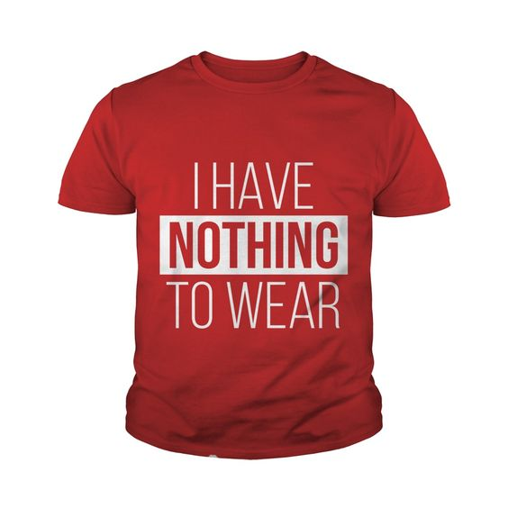 Silk Sreen print T Shirt, Baby Toddler tees I Have Nothing To Wear Funny Youth Tee