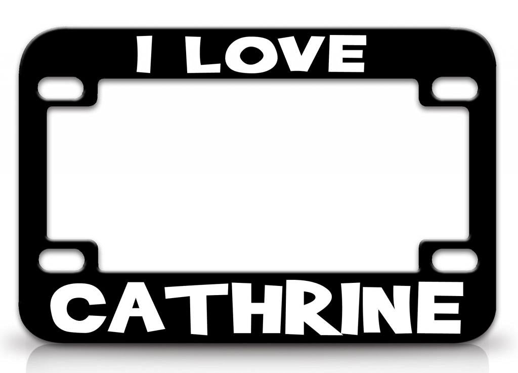 I LOVE CATHRINE Female Love Name Quality Metal MOTORCYCLE License Plate Frame Blc