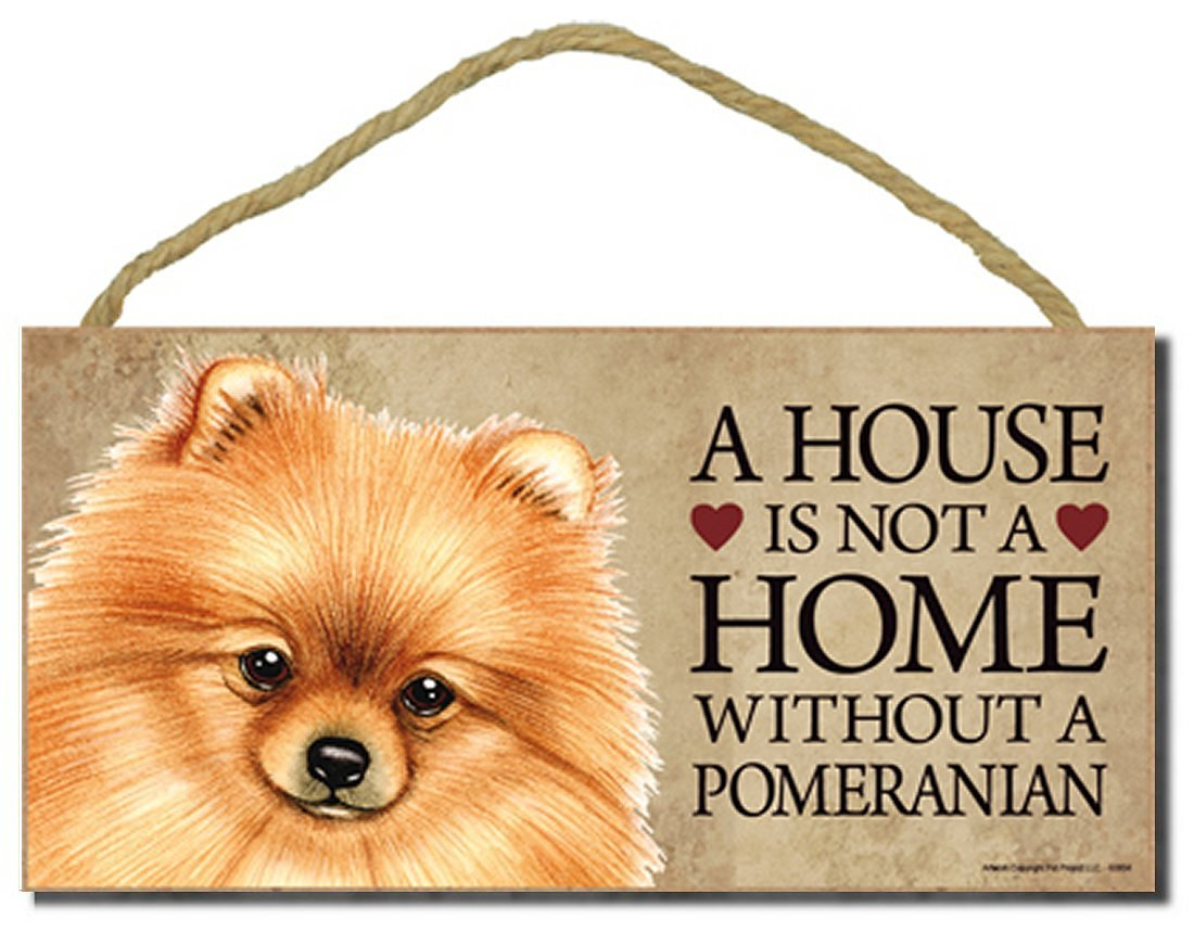 """Pomeranian """"A House Is Not a Home Without a Pomeranian"""" - 5"""" X 10"""" Dog Sign / Plaque with Bonus """"I Love My Dog"""" 3 Inch Round Decal"""