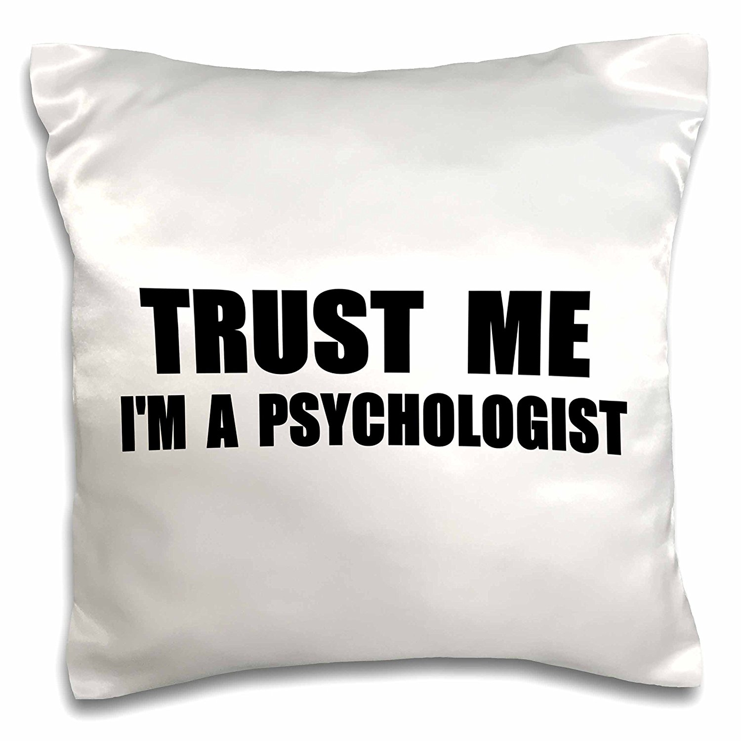 3dRose Trust me Im a Psychologist - work humor - Funny psychology job gift - Pillow Case, 16 by 16-inch (pc_195649_1)