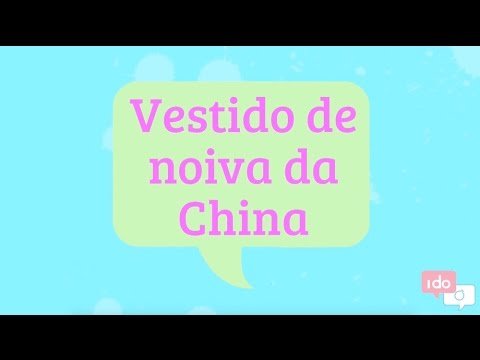 Lista I Do - Vestido de noiva da China