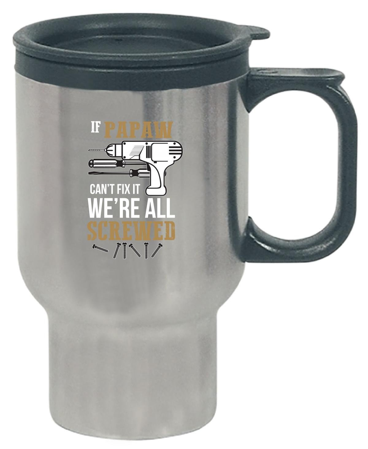 If Papaw Can039;t Fix It We039;re Screwed Funny Father039;s Day Gift - Travel Mug